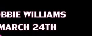 Robbie Williams March 24th 2018